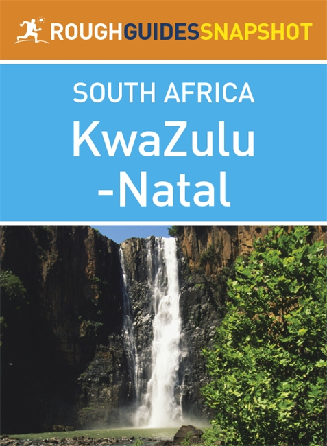 KwaZulu-Natal Rough Guides Snapshot South Africa (includes Durban, Pietermaritzburg, the Ukhahlamba Drakensberg, Hluhluwe-Imfolozi Park, Lake St Lucia, Central Zululand, and the Battlefields)