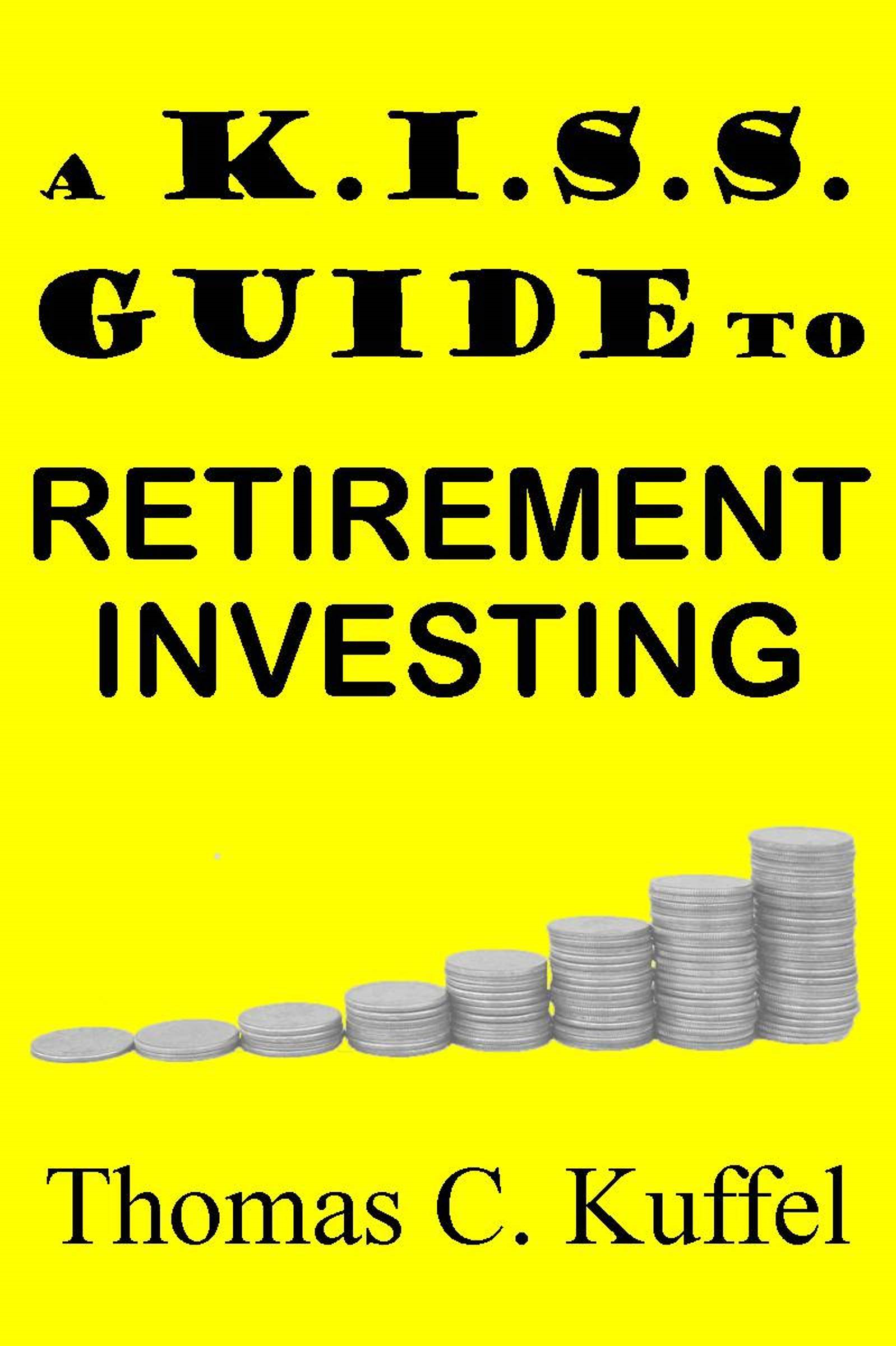 A K.I.S.S. Guide To Retirement Investing