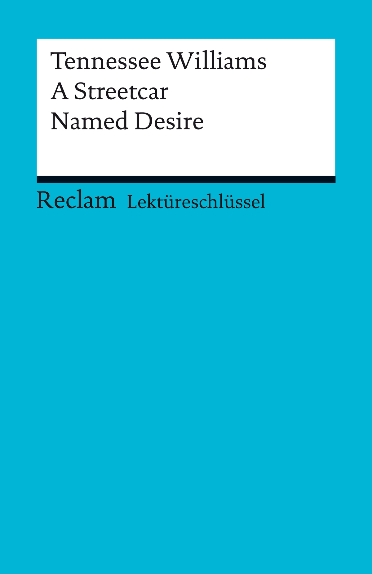 Lektüreschlüssel. Tennessee Williams: A Streetcar Named Desire