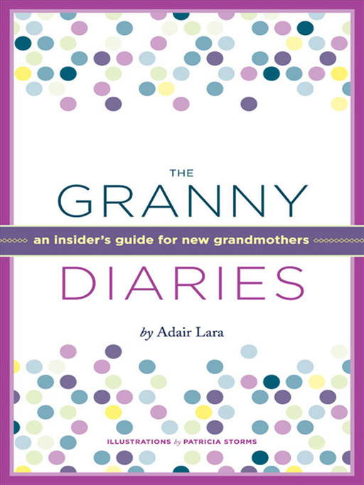 The Granny Diaries: An InsiderGÇÖs Guide For New Grandmothers