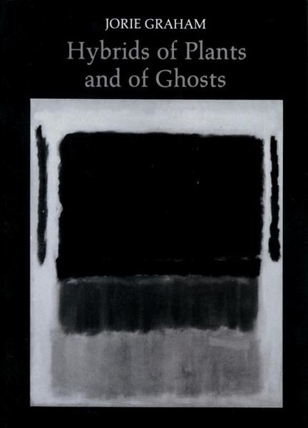 Hybrids of Plants and of Ghosts By: Jorie Graham