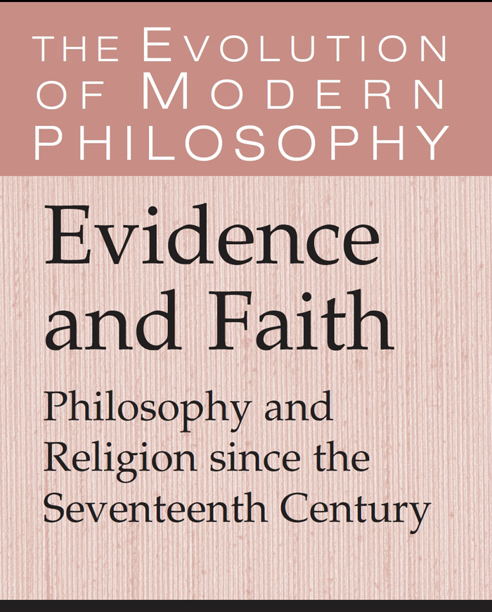 Evidence and Faith Philosophy and Religion since the Seventeenth Century
