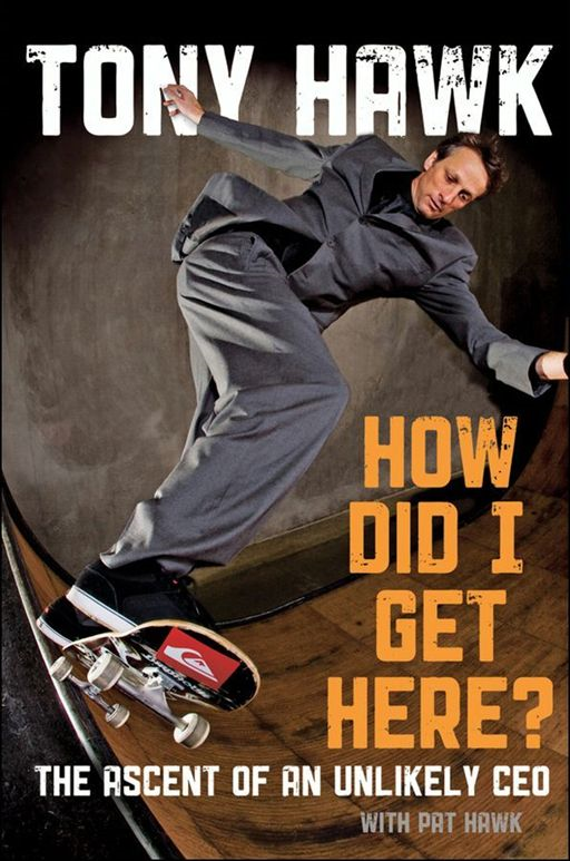 How Did I Get Here By: Tony Hawk
