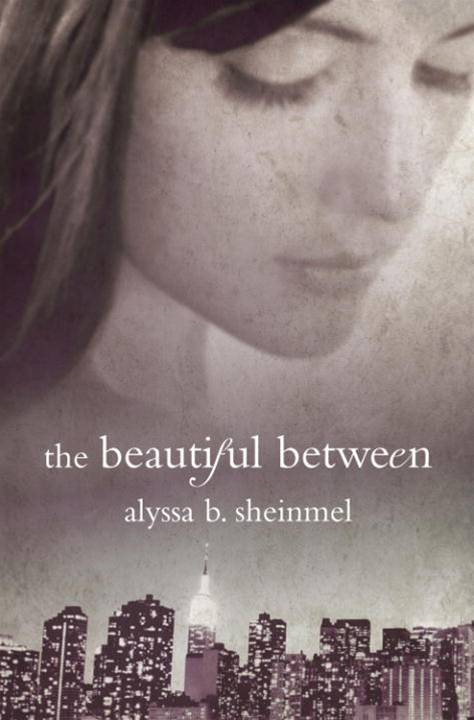 The Beautiful Between By: Alyssa B. Sheinmel