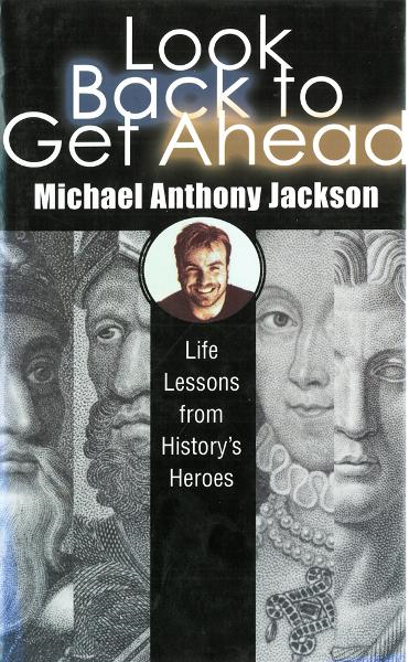 Look Back To Get Ahead: Life Lessons from History's Heroes