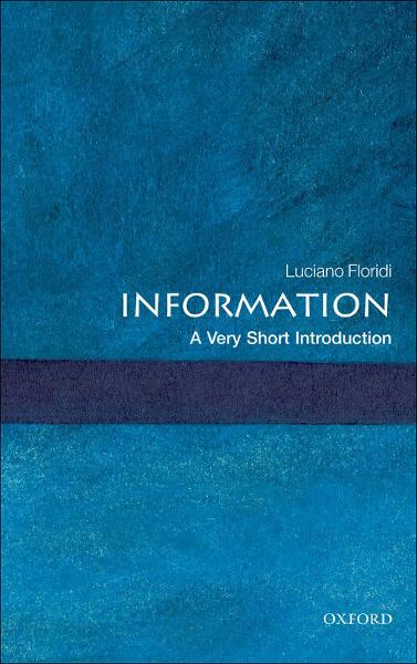 Information: A Very Short Introduction By: Luciano Floridi