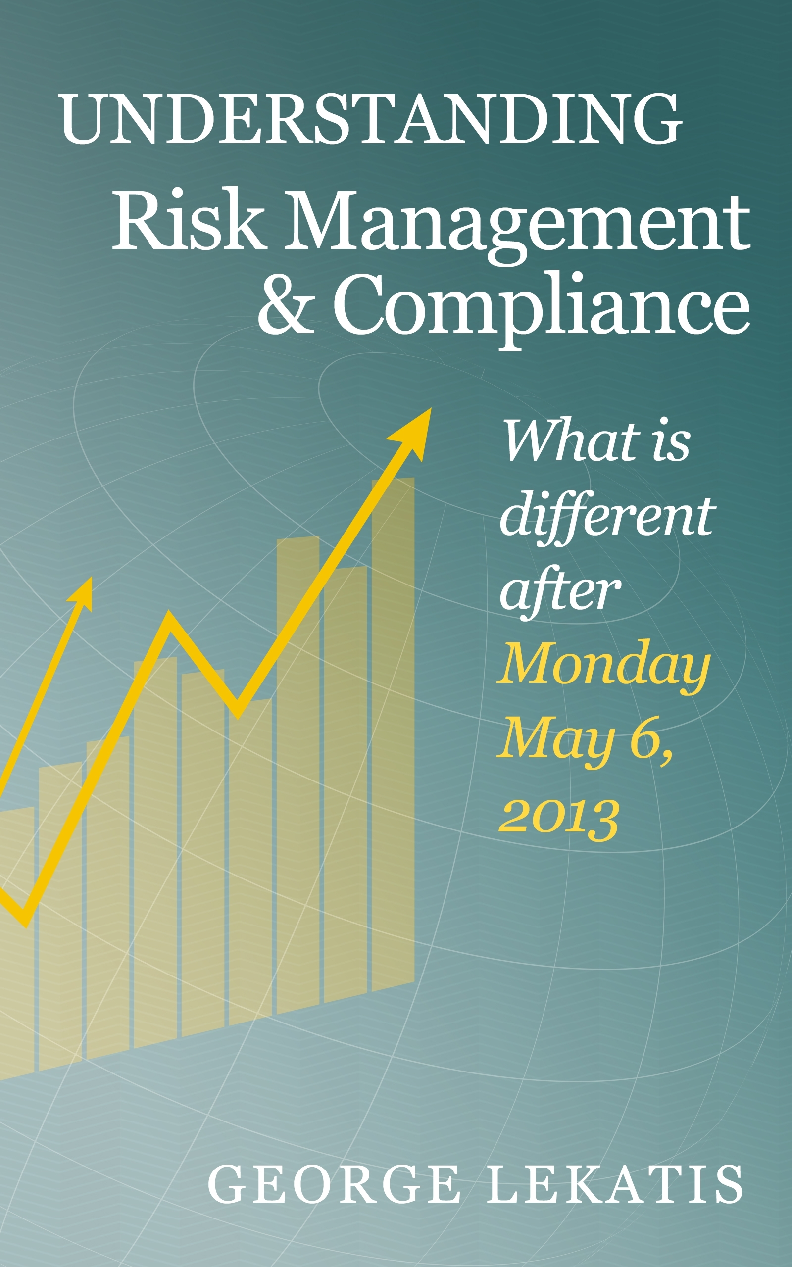 Understanding Risk Management and Compliance, What is different after Monday, May 6, 2013