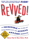 Revved! : An Incredible Way To Rev Up Your Workplace And Achieve Amazing Results: