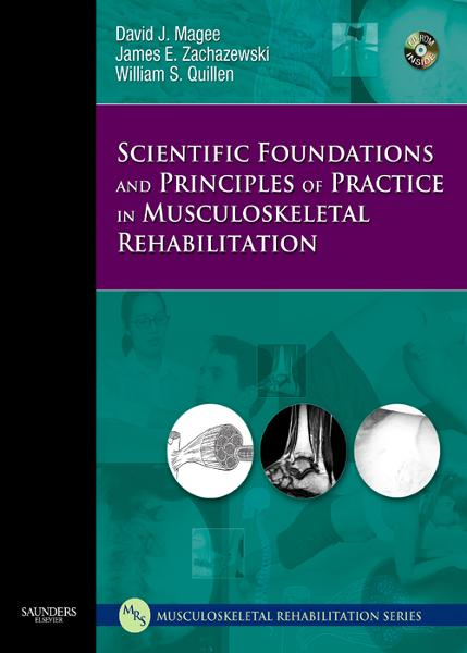Scientific Foundations and Principles of Practice in Musculoskeletal Rehabilitation By: David J. Magee,James E. Zachazewski,William S. Quillen