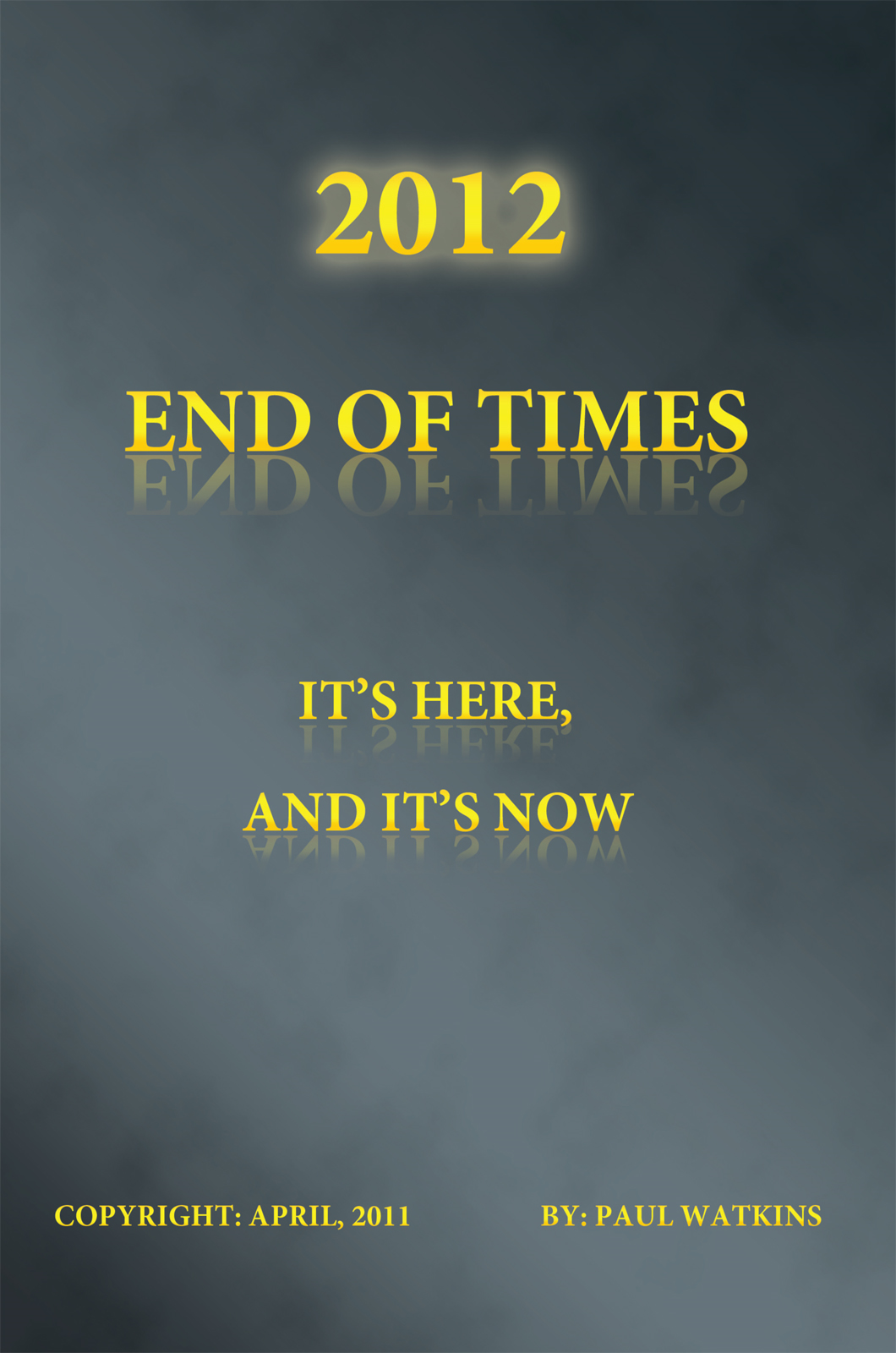 """2012"" End of times, it's here, and it's now By: Paul Watkins"