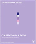 Adobe Premiere Pro CS4 Classroom in a Book By: . Adobe Creative Team