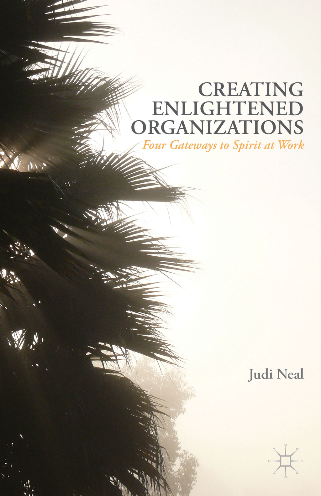Creating Enlightened Organizations Four Gateways to Spirit at Work