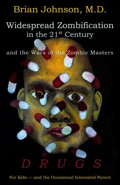 Widespread Zombification in the 21st Century and the Wars of the Zombie Masters: DRUGS: For Kids - and the Occasional Interested Parent