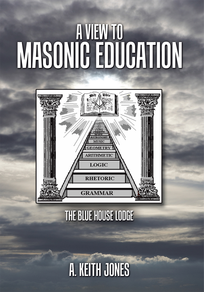 A View to Masonic Education By: A. Keith Jones