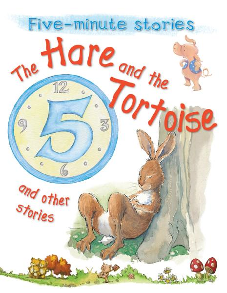 The Hare and the Tortoise and Other Stories By: Miles Kelly