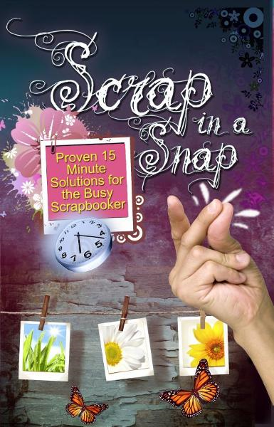 Scrap in a Snap: Proven 15 Minute Solutions for the Busy Scrapbooker By: Autumn Craig