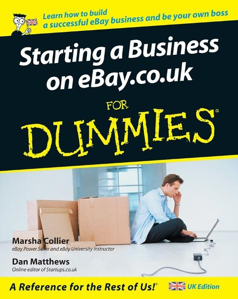 Starting a Business on eBay.co.uk For Dummies By: Dan Matthews,Marsha Collier