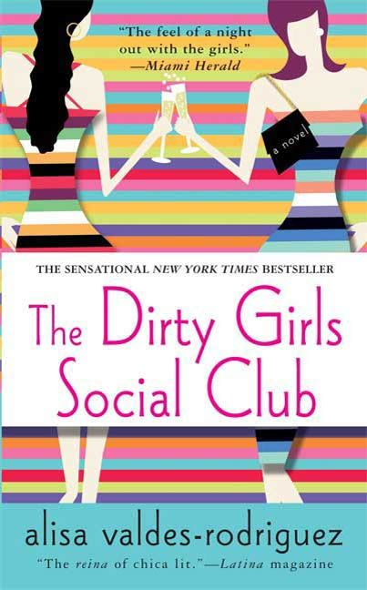 The Dirty Girls Social Club By: Alisa Valdes-Rodriguez