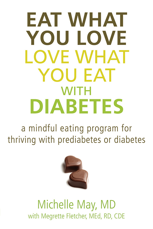 Eat What You Love, Love What You Eat with Diabetes By: Michelle May, MD