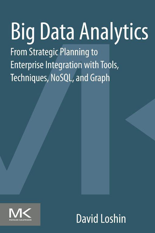 Big Data Analytics From Strategic Planning to Enterprise Integration with Tools,  Techniques,  NoSQL,  and Graph