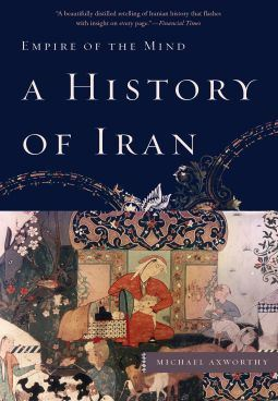 A History of Iran: Empire of the Mind By: Michael Axworthy