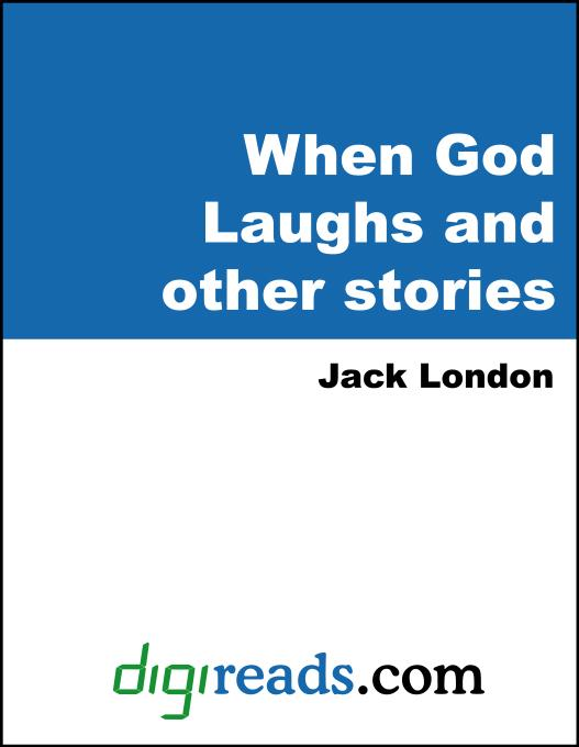 Jack London - When God Laughs and other stories