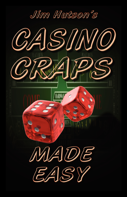 Casino Craps Made Easy By: Jim Hutson