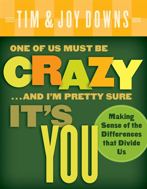 One of Us Must Be Crazy...and I'm Pretty Sure It's You By: Joy Downs,Tim Downs