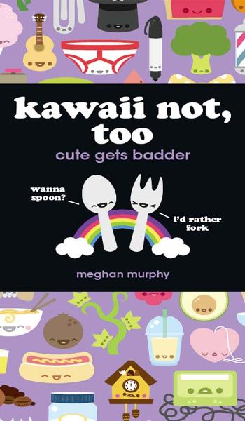 Kawaii Not, Too: Cute Gets Badder By: Meghan Murphy