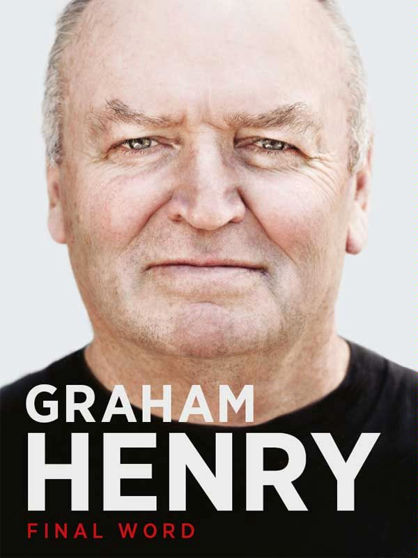 Graham Henry: Final Word By: Bob Howitt