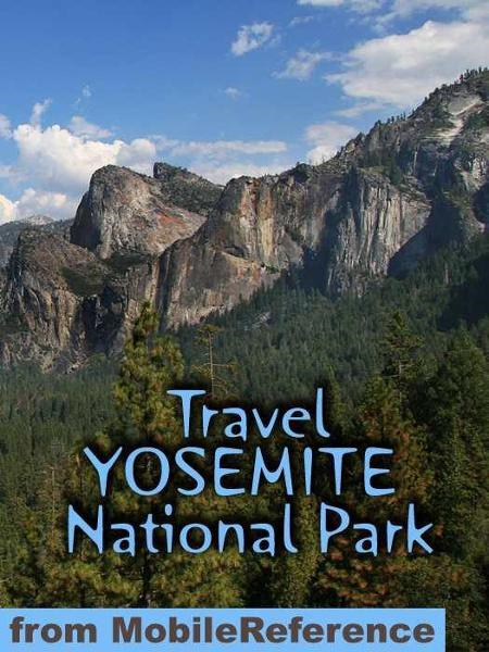 Travel Yosemite National Park: Travel Guide And Maps (Mobi Travel) By: MobileReference