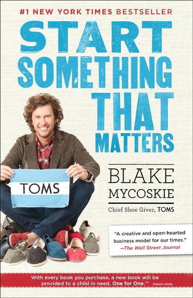 Start Something That Matters By: Blake Mycoskie