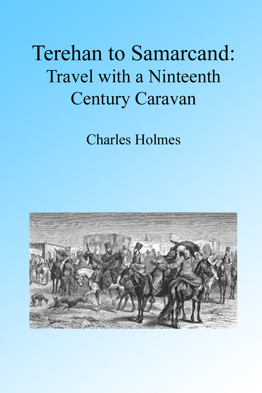Terhan to Samarcand: Travel with a Nineteenth Century Caravan, Illustrated
