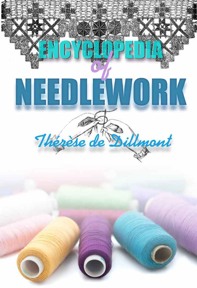 Encyclopedia of Needlework (With 800 original illustrations) By: Thérèse de Dillmont