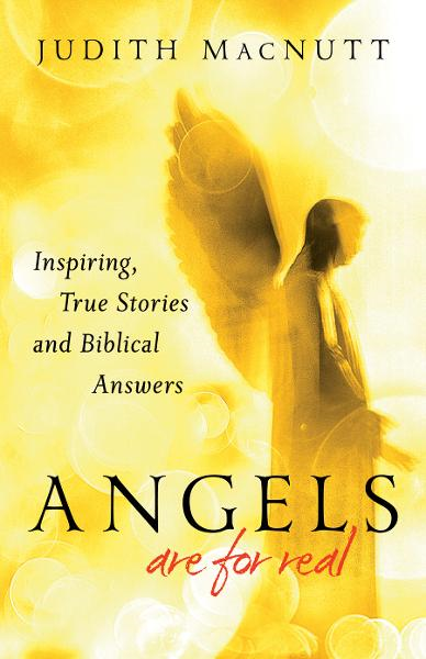 Angels Are for Real By: Judith MacNutt