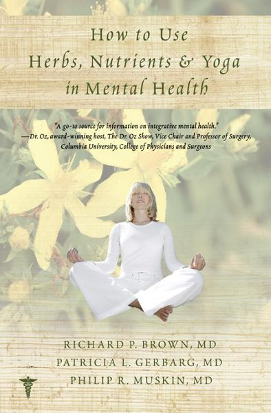 How to Use Herbs, Nutrients, & Yoga in Mental Health By: Patricia L. Gerbarg,Philip R. Muskin,Richard P. Brown