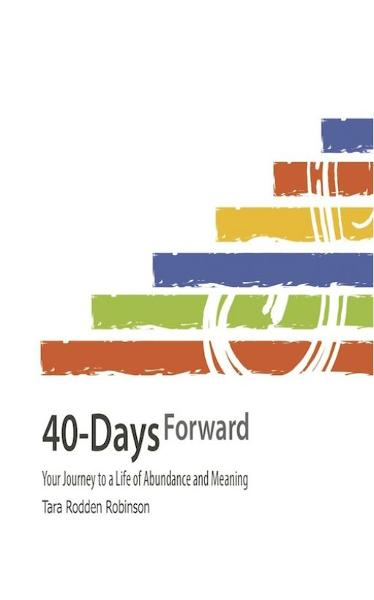40-Days Forward: Your Journey to a Life of Abundance and Meaning
