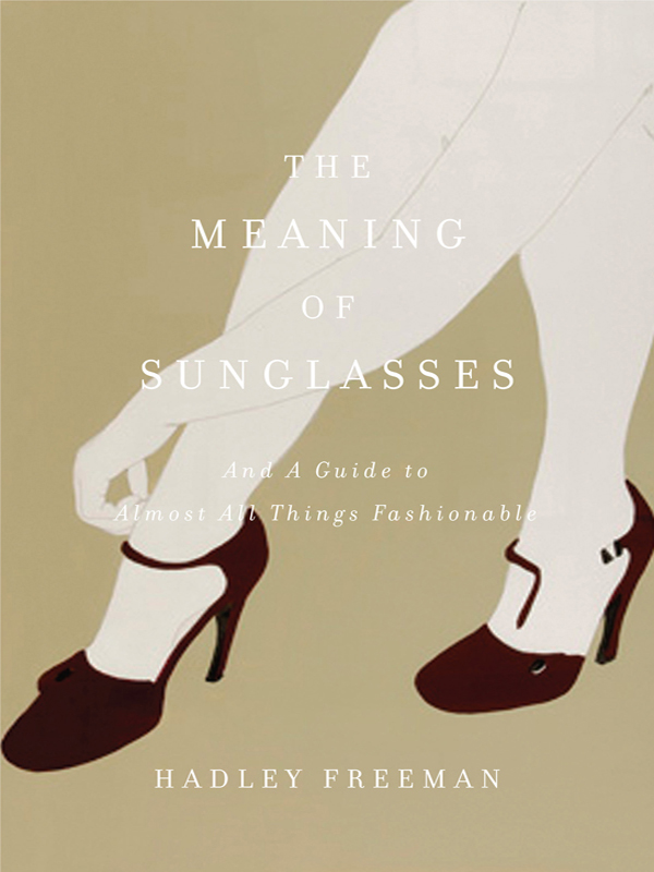 The Meaning of Sunglasses By: Hadley Freeman