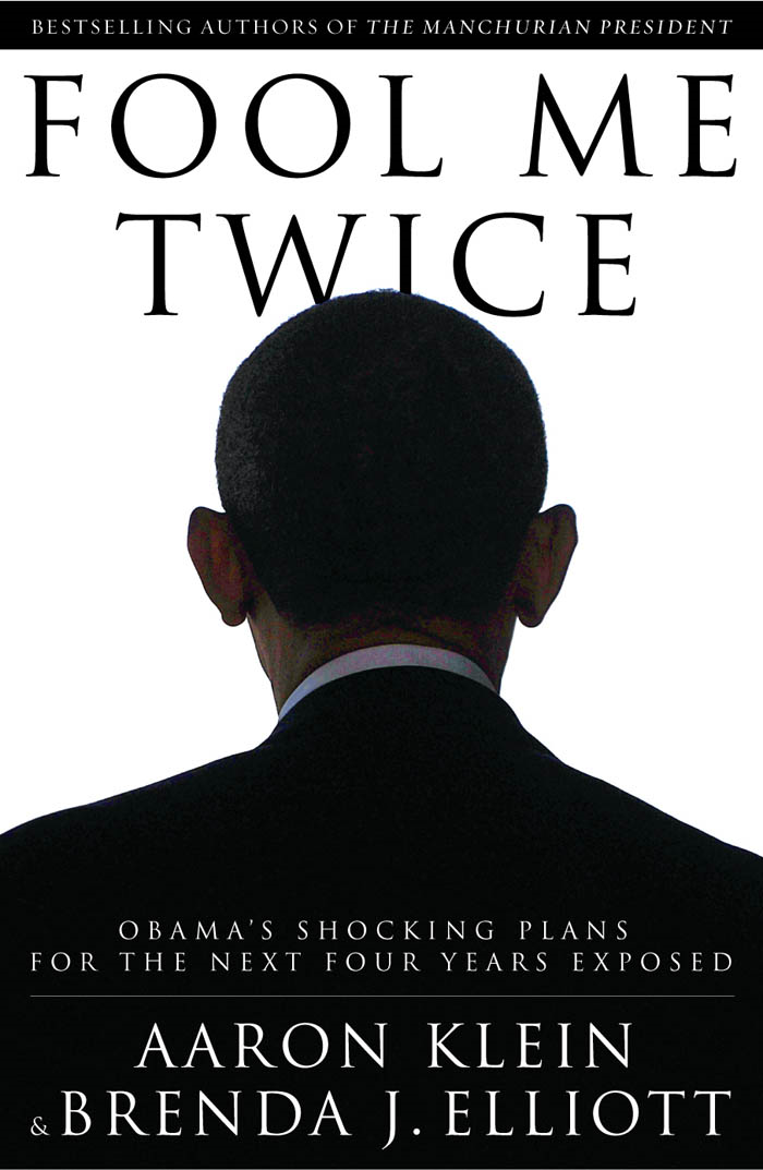 Fool Me Twice: Obama's Shocking Plans for the Next Four Years Exposed By: Aaron Klein,Brenda Elliott