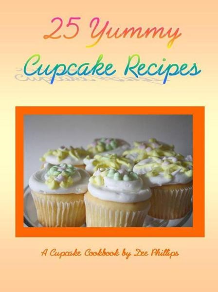 25 Yummy Cupcake Recipes By: Dee Phillips