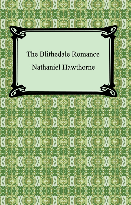 The Blithedale Romance By: Nathaniel Hawthorne
