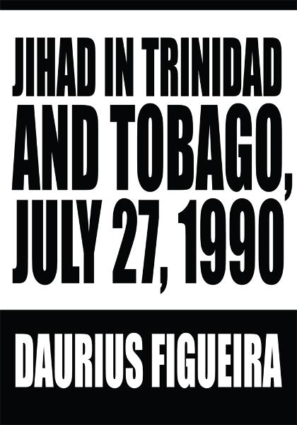 Jihad in Trinidad and Tobago, July 27, 1990 By: Daurius Figueira