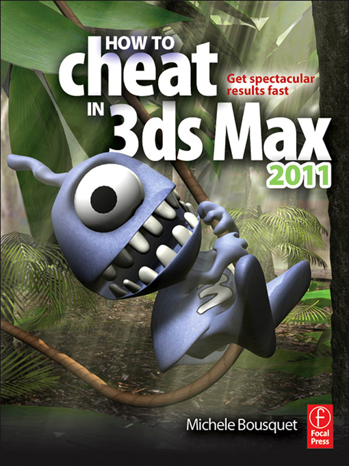 How to Cheat in 3ds Max 2011 Get Spectacular Results Fast
