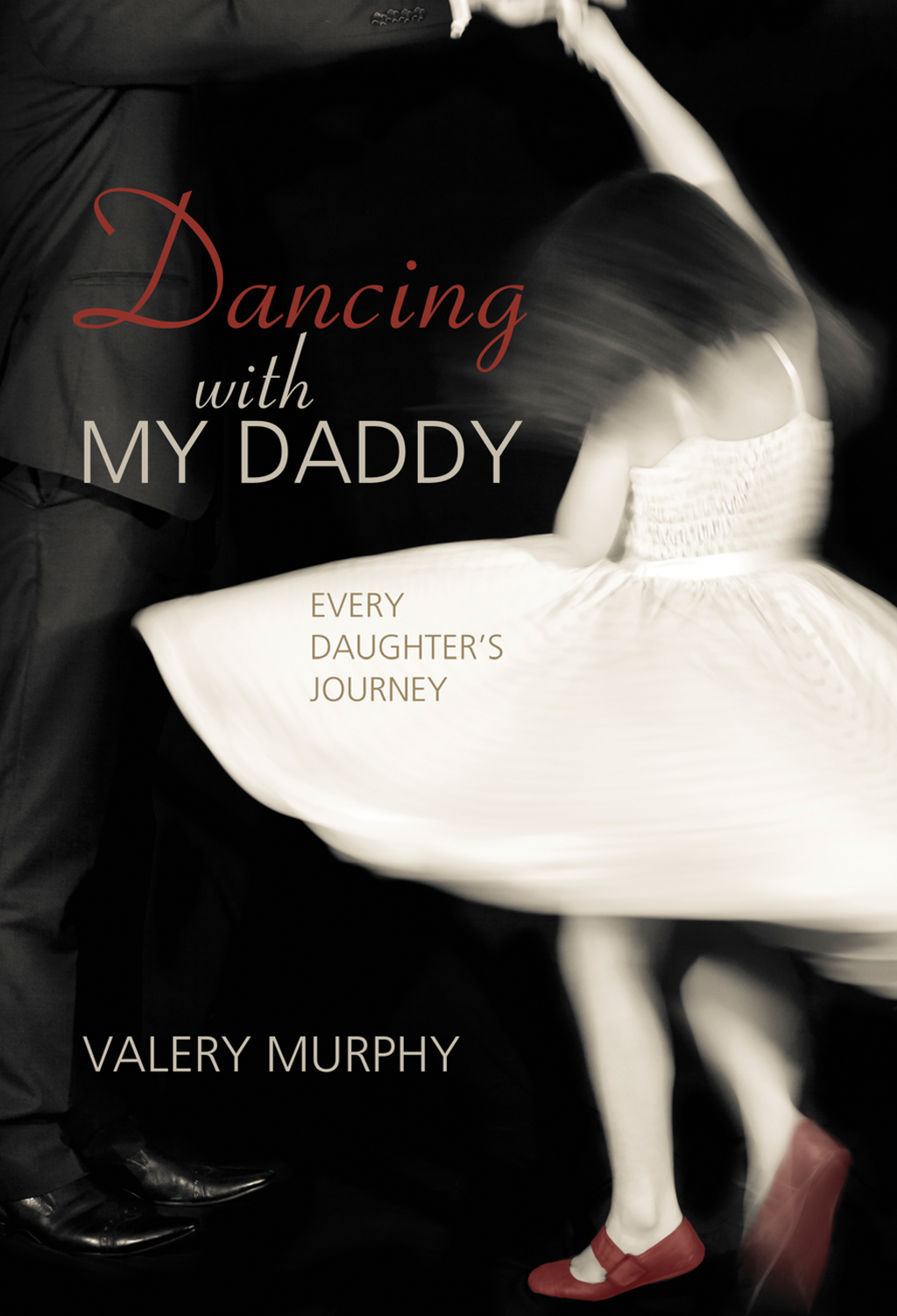 Dancing with My Daddy: Every Daughter's Journey