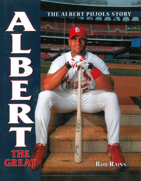 Albert the Great: The Albert Pujols Story By: Rob Rains
