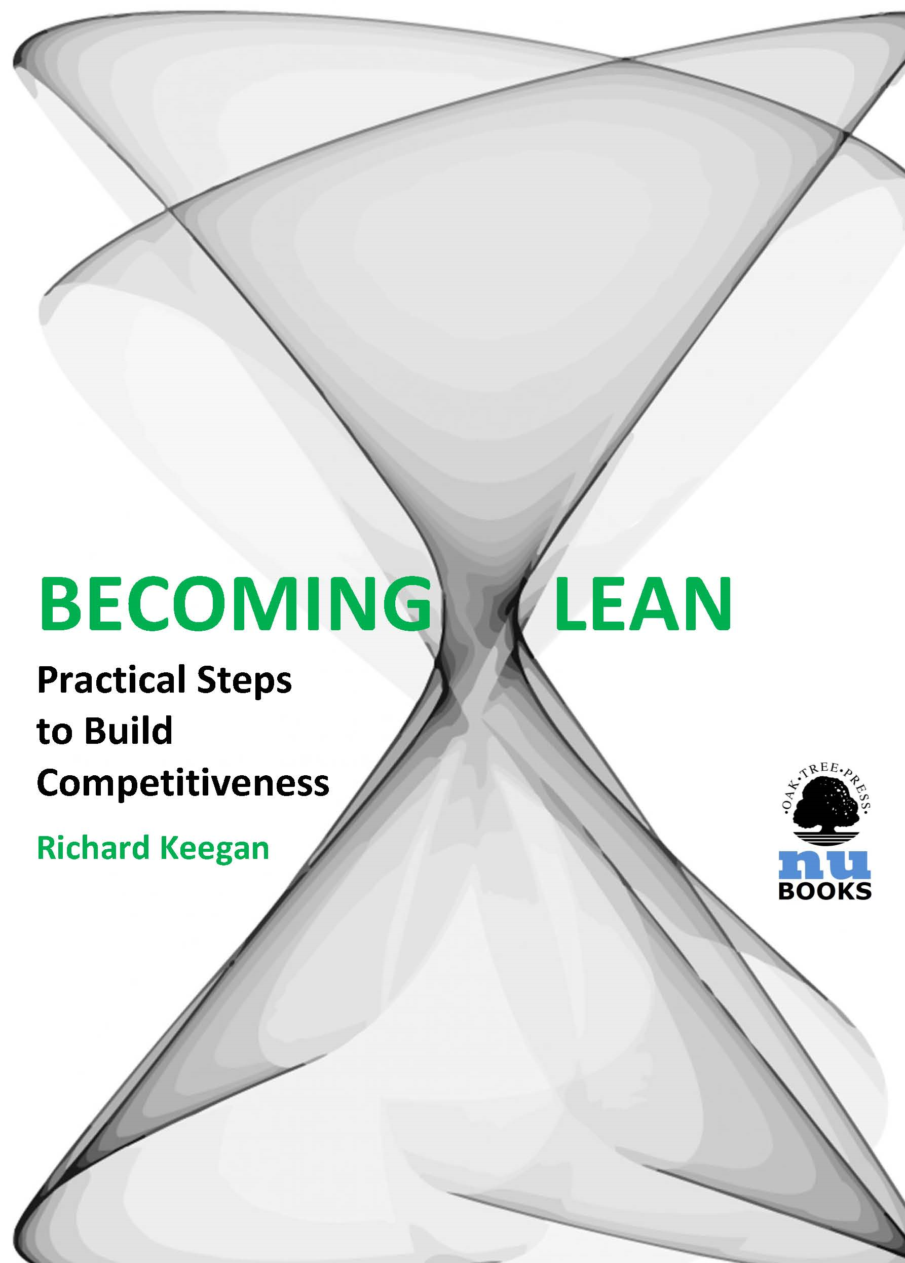 Becoming Lean: Practical Steps to Build Competitiveness By: Richard Keegan