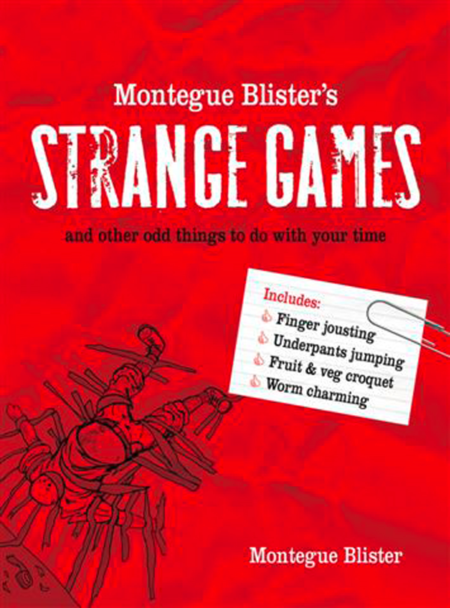Montegue Blister?s Strange Games: and other odd things to do with your time