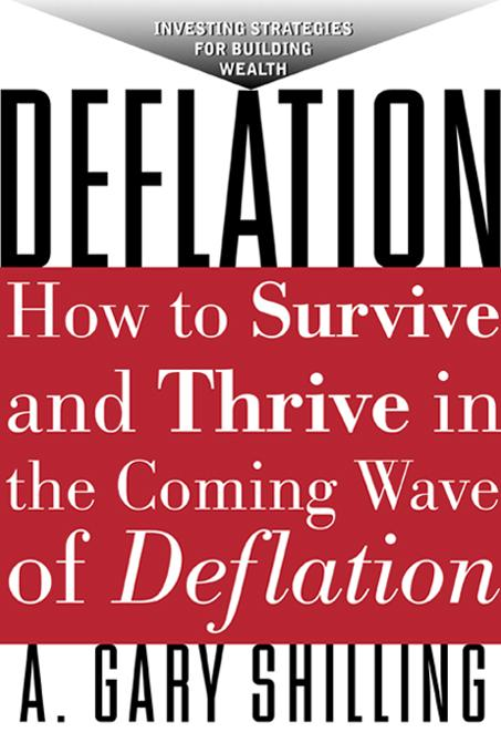 Deflation: How to Survive and Thrive in the Coming Wave of Deflation By: Shilling, A. Gary