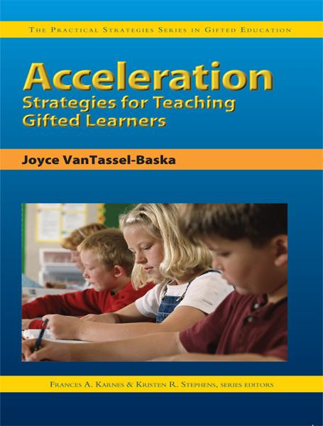 Acceleration Strategies for Teaching Gifted Learners By: Frances Karnes,Joyce VanTassel-Baska,Kristen Stephens