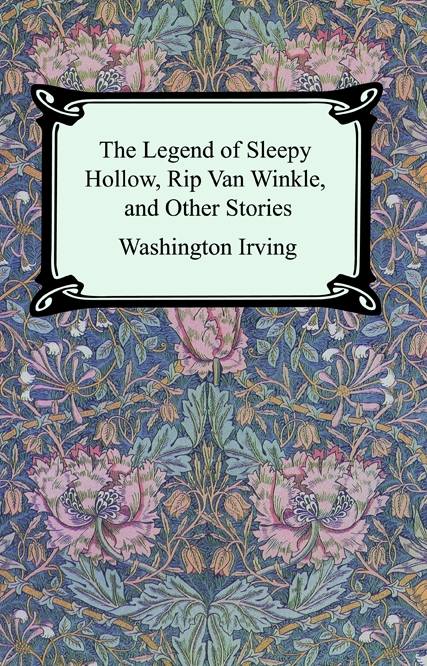 The Legend of Sleepy Hollow, Rip Van Winkle and Other Stories (The Sketch-Book of Geoffrey Crayon, Gent.) By: Washington Irving